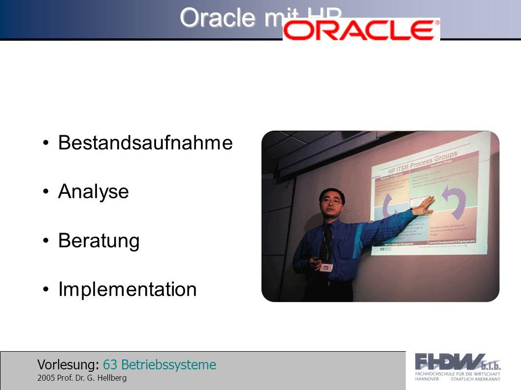 Vorlesung: 63 Betriebssysteme 2005 Prof. Dr. G. Hellberg Oracle mit HP Bestandsaufnahme Analyse Beratung Implementation