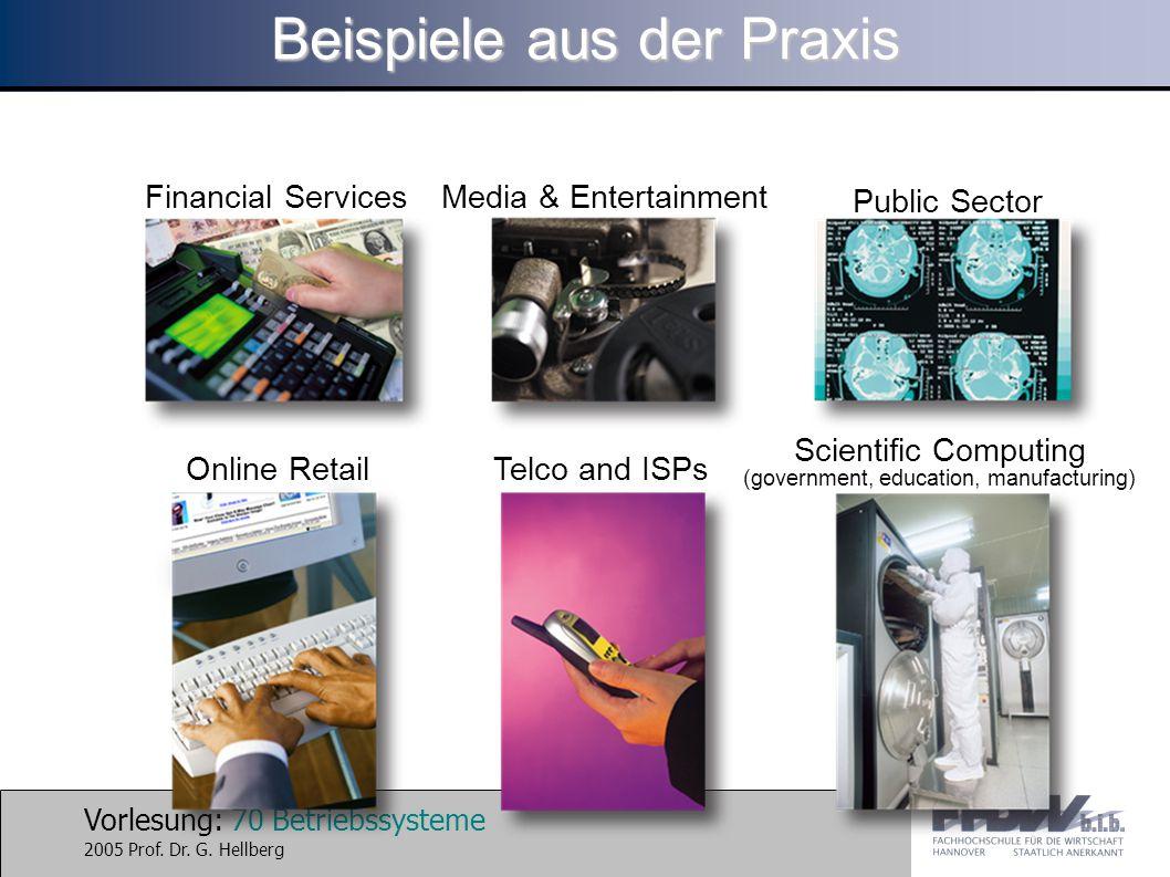 Vorlesung: 70 Betriebssysteme 2005 Prof. Dr. G. Hellberg Beispiele aus der Praxis Financial Services Telco and ISPsOnline Retail Public Sector Media &