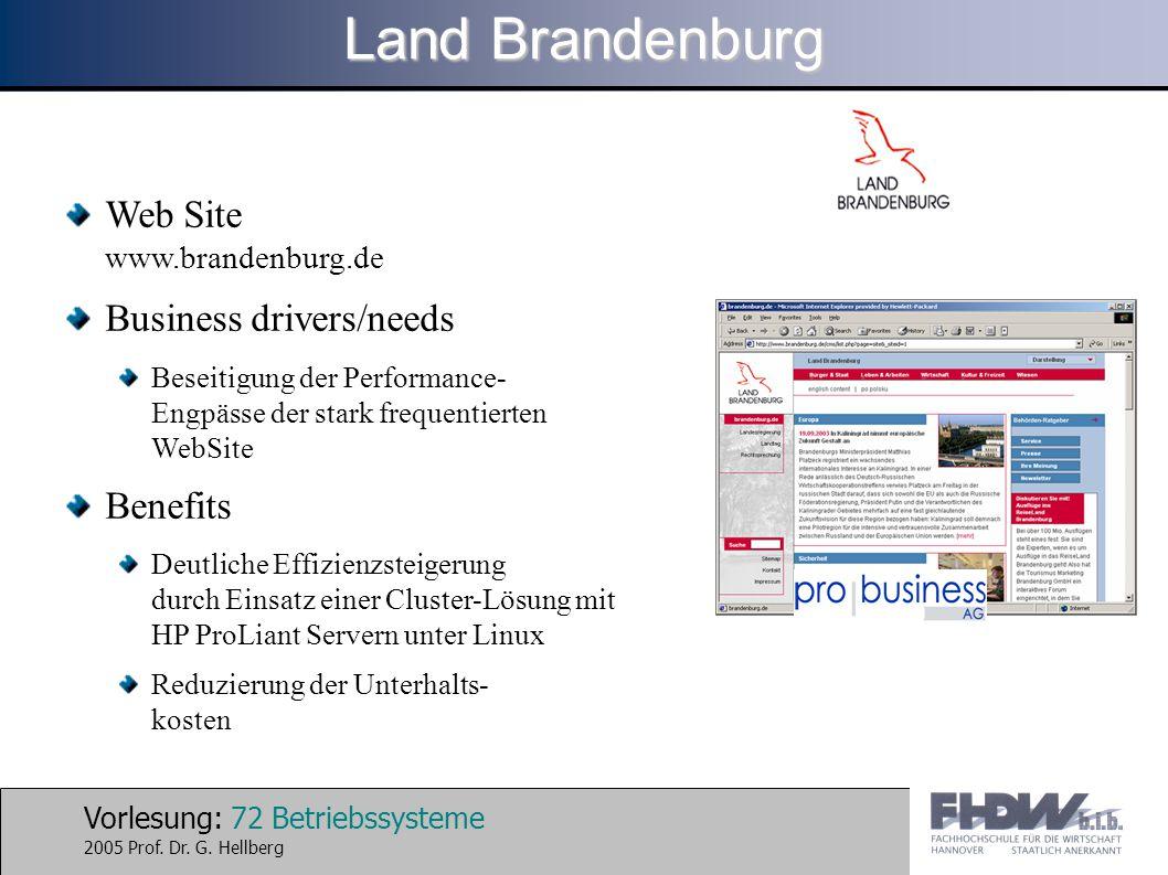 Vorlesung: 72 Betriebssysteme 2005 Prof. Dr. G. Hellberg Web Site www.brandenburg.de Business drivers/needs Beseitigung der Performance- Engpässe der