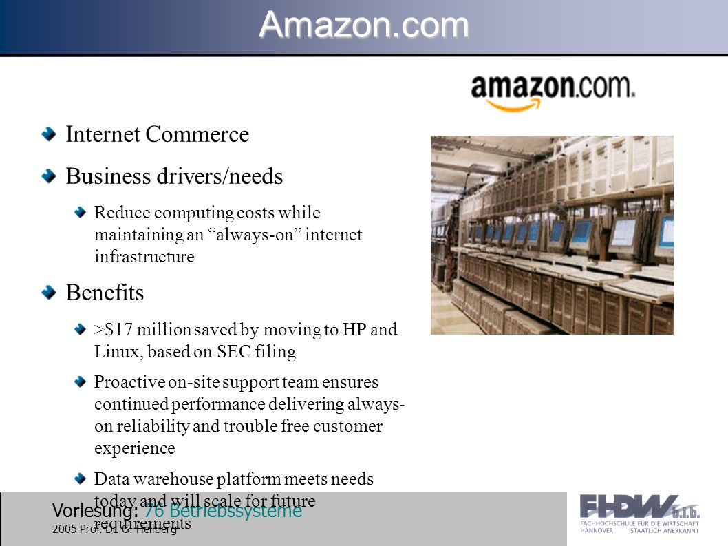 """Vorlesung: 76 Betriebssysteme 2005 Prof. Dr. G. Hellberg Internet Commerce Business drivers/needs Reduce computing costs while maintaining an """"always-"""