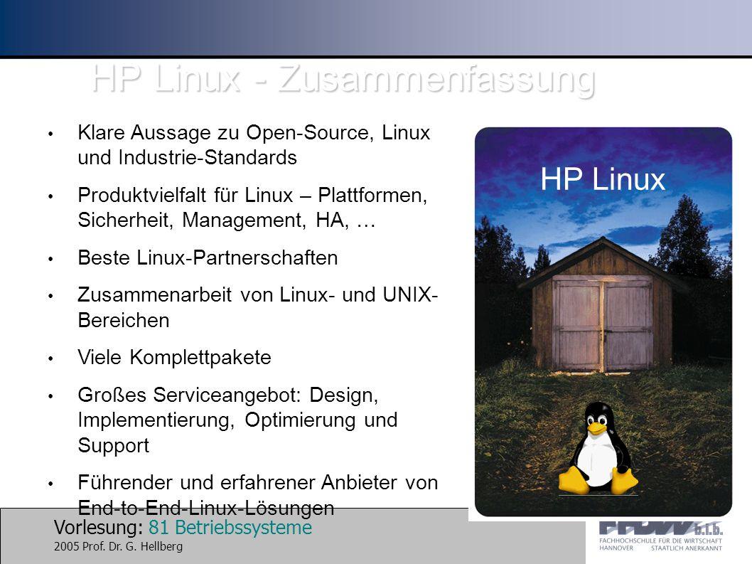 Vorlesung: 81 Betriebssysteme 2005 Prof. Dr. G. Hellberg HP Linux - Zusammenfassung HP Linux Klare Aussage zu Open-Source, Linux und Industrie-Standar