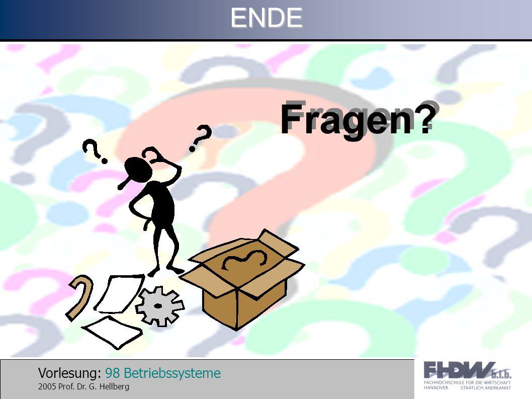 Vorlesung: 98 Betriebssysteme 2005 Prof. Dr. G. HellbergENDE Fragen?
