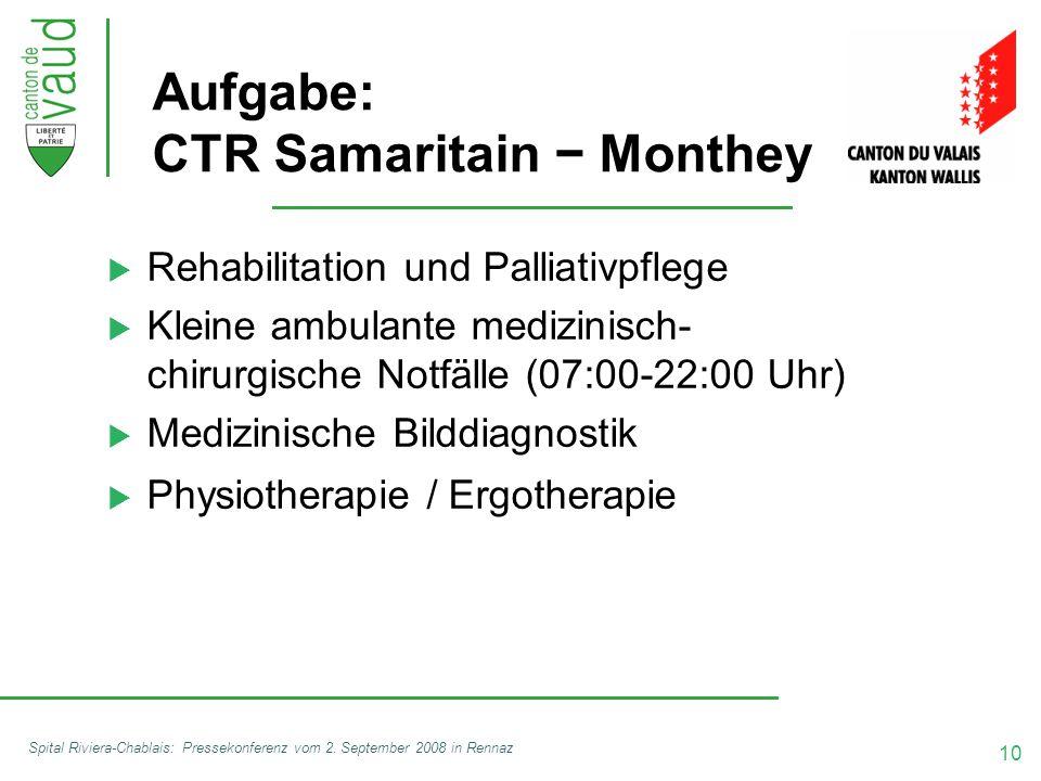 10 Spital Riviera-Chablais: Pressekonferenz vom 2. September 2008 in Rennaz Aufgabe: CTR Samaritain − Monthey  Rehabilitation und Palliativpflege  K