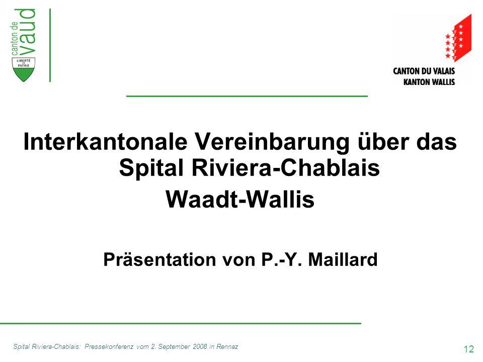 12 Spital Riviera-Chablais: Pressekonferenz vom 2. September 2008 in Rennaz Interkantonale Vereinbarung über das Spital Riviera-Chablais Waadt-Wallis
