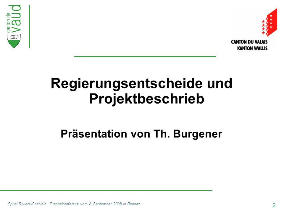 2 Spital Riviera-Chablais: Pressekonferenz vom 2. September 2008 in Rennaz Regierungsentscheide und Projektbeschrieb Präsentation von Th. Burgener