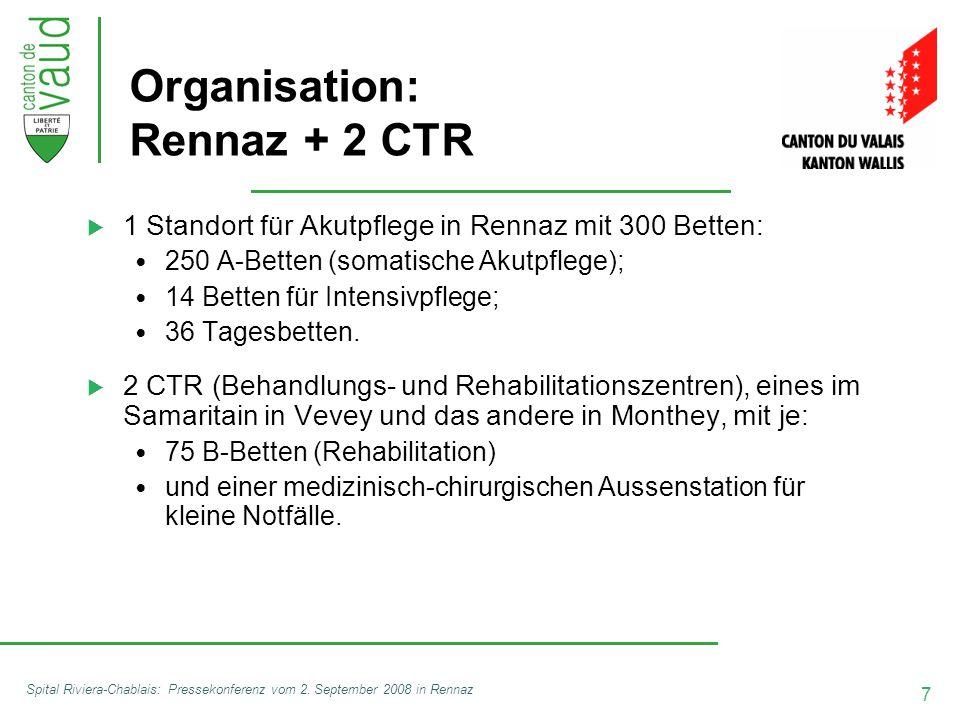 7 Spital Riviera-Chablais: Pressekonferenz vom 2. September 2008 in Rennaz Organisation: Rennaz + 2 CTR  1 Standort für Akutpflege in Rennaz mit 300