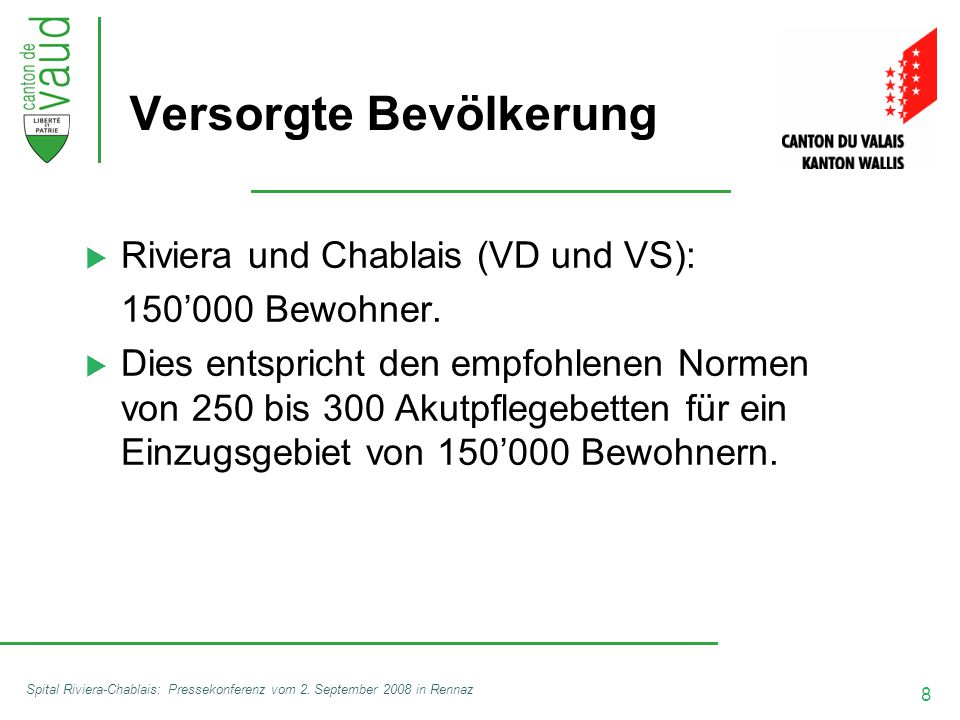 8 Spital Riviera-Chablais: Pressekonferenz vom 2. September 2008 in Rennaz Versorgte Bevölkerung  Riviera und Chablais (VD und VS): 150'000 Bewohner.