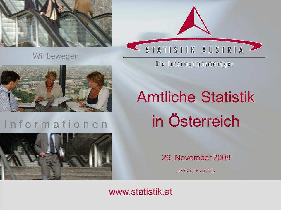 S T A T I S T I K A U S T R I A 1 www.statistik.at Amtliche Statistik in Österreich 26. November 2008 © STATISTIK AUSTRIA I n f o r m a t i o n e n Wi