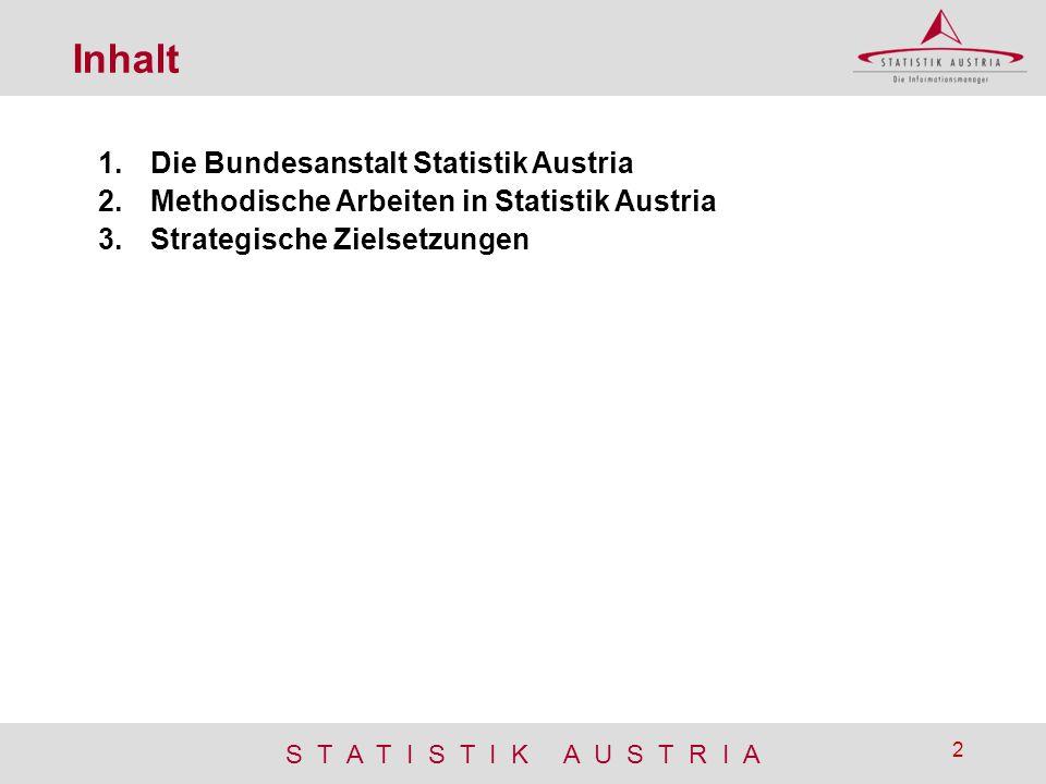 S T A T I S T I K A U S T R I A 2 Inhalt 1.Die Bundesanstalt Statistik Austria 2.Methodische Arbeiten in Statistik Austria 3.Strategische Zielsetzunge