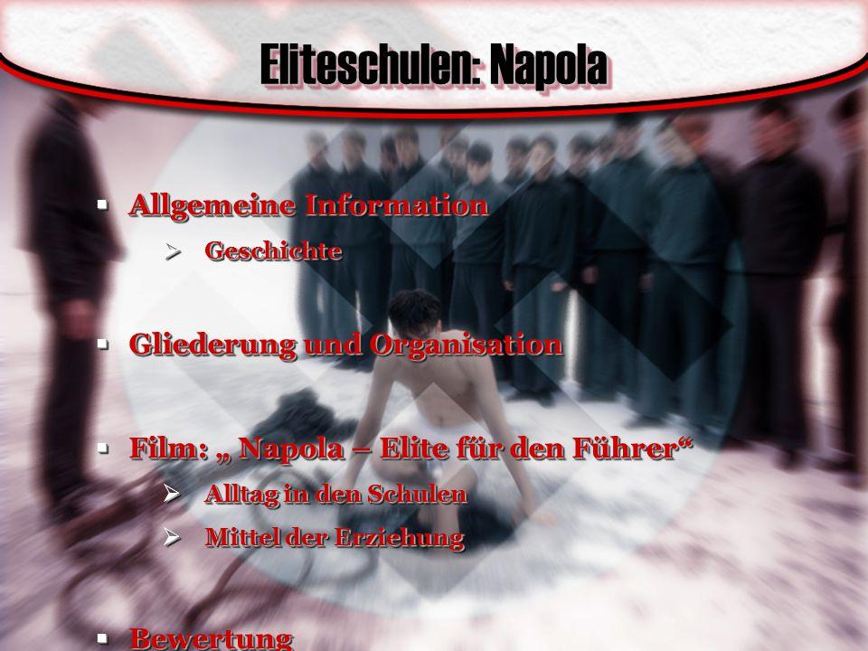 """Eliteschulen: Napola  Allgemeine Information  Geschichte  Gliederung und Organisation  Film: """" Napola – Elite für den Führer""""  Alltag in den Schu"""