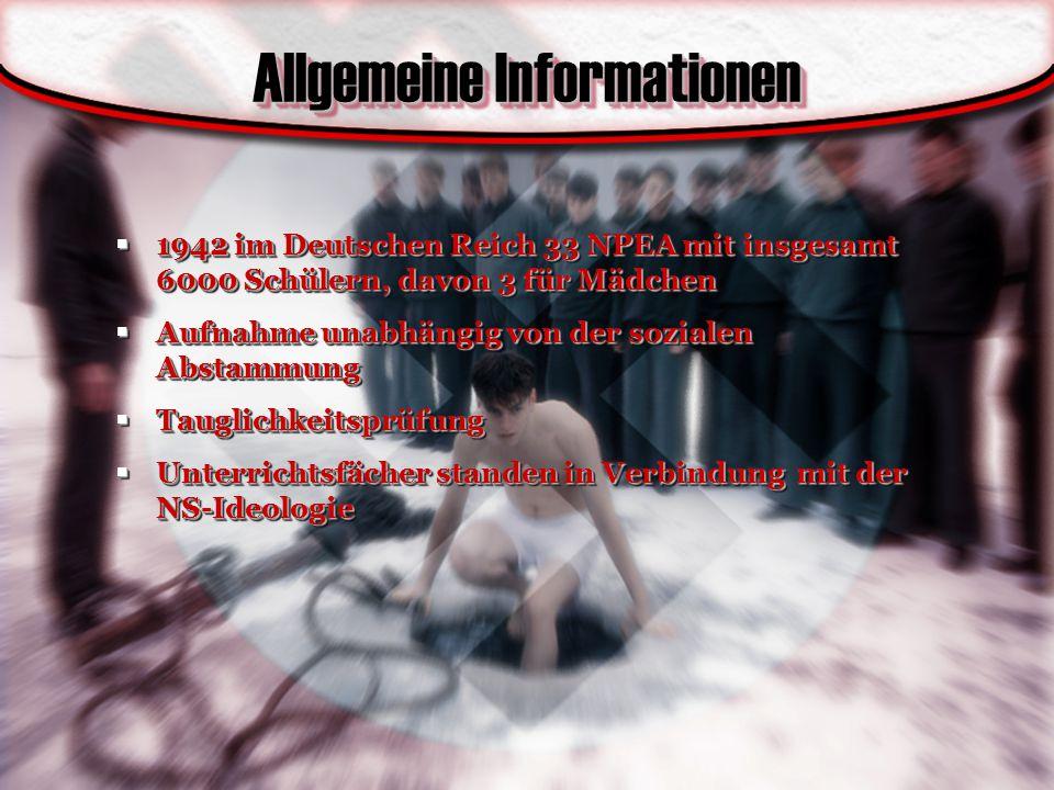 Allgemeine Informationen  1942 im Deutschen Reich 33 NPEA mit insgesamt 6000 Schülern, davon 3 für Mädchen  Aufnahme unabhängig von der sozialen Abs