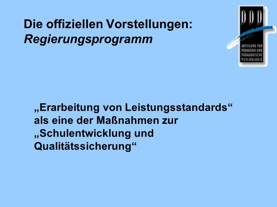 """Die offiziellen Vorstellungen: Regierungsprogramm """"Erarbeitung von Leistungsstandards"""" als eine der Maßnahmen zur """"Schulentwicklung und Qualitätssiche"""