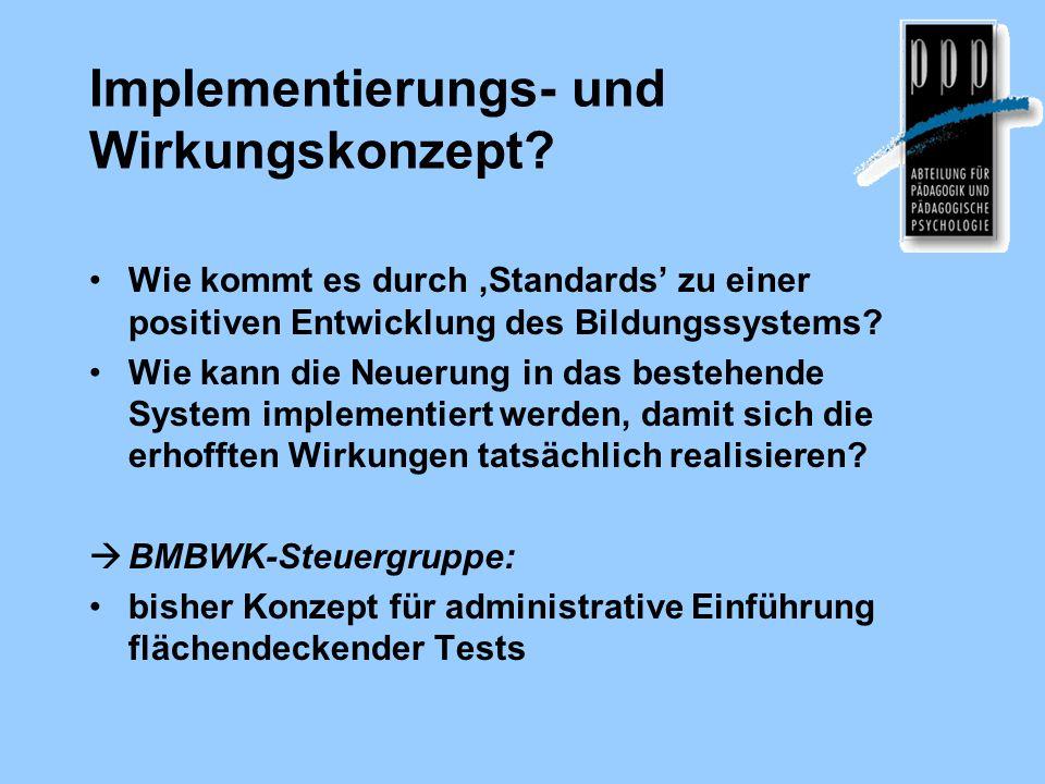 Implementierungs- und Wirkungskonzept? Wie kommt es durch 'Standards' zu einer positiven Entwicklung des Bildungssystems? Wie kann die Neuerung in das