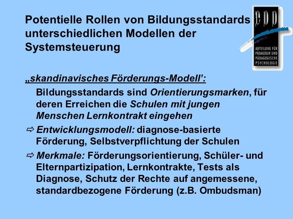 """Potentielle Rollen von Bildungsstandards in unterschiedlichen Modellen der Systemsteuerung """"skandinavisches Förderungs-Modell': Bildungsstandards sind"""