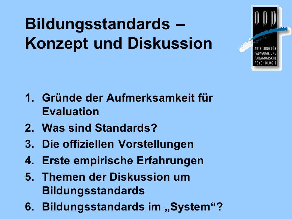 Bildungsstandards – Konzept und Diskussion 1.Gründe der Aufmerksamkeit für Evaluation 2.Was sind Standards? 3.Die offiziellen Vorstellungen 4.Erste em