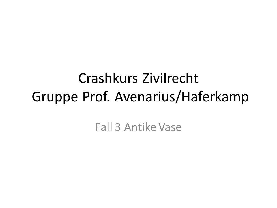 Crashkurs Zivilrecht Gruppe Prof. Avenarius/Haferkamp Fall 3 Antike Vase