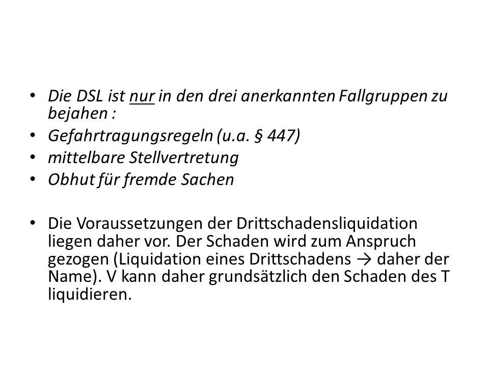 Die DSL ist nur in den drei anerkannten Fallgruppen zu bejahen : Gefahrtragungsregeln (u.a. § 447) mittelbare Stellvertretung Obhut für fremde Sachen