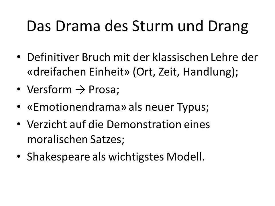Das Drama des Sturm und Drang Definitiver Bruch mit der klassischen Lehre der «dreifachen Einheit» (Ort, Zeit, Handlung); Versform → Prosa; «Emotionen