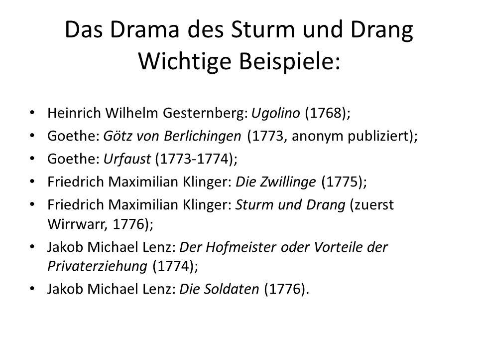 Das Drama des Sturm und Drang Wichtige Beispiele: Heinrich Wilhelm Gesternberg: Ugolino (1768); Goethe: Götz von Berlichingen (1773, anonym publiziert