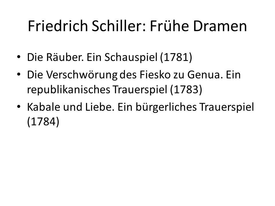 Friedrich Schiller: Frühe Dramen Die Räuber. Ein Schauspiel (1781) Die Verschwörung des Fiesko zu Genua. Ein republikanisches Trauerspiel (1783) Kabal