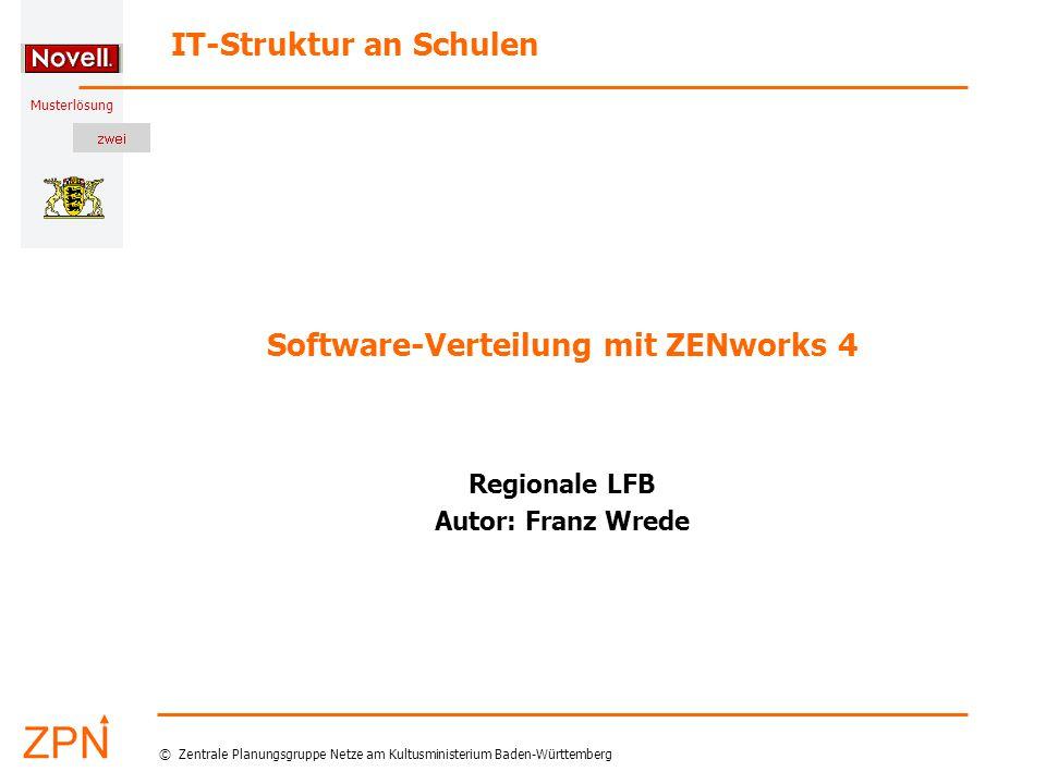 Musterlösung IT-Struktur an Schulen © Zentrale Planungsgruppe Netze am Kultusministerium Baden-Württemberg Software-Verteilung mit ZENworks 4 Regional