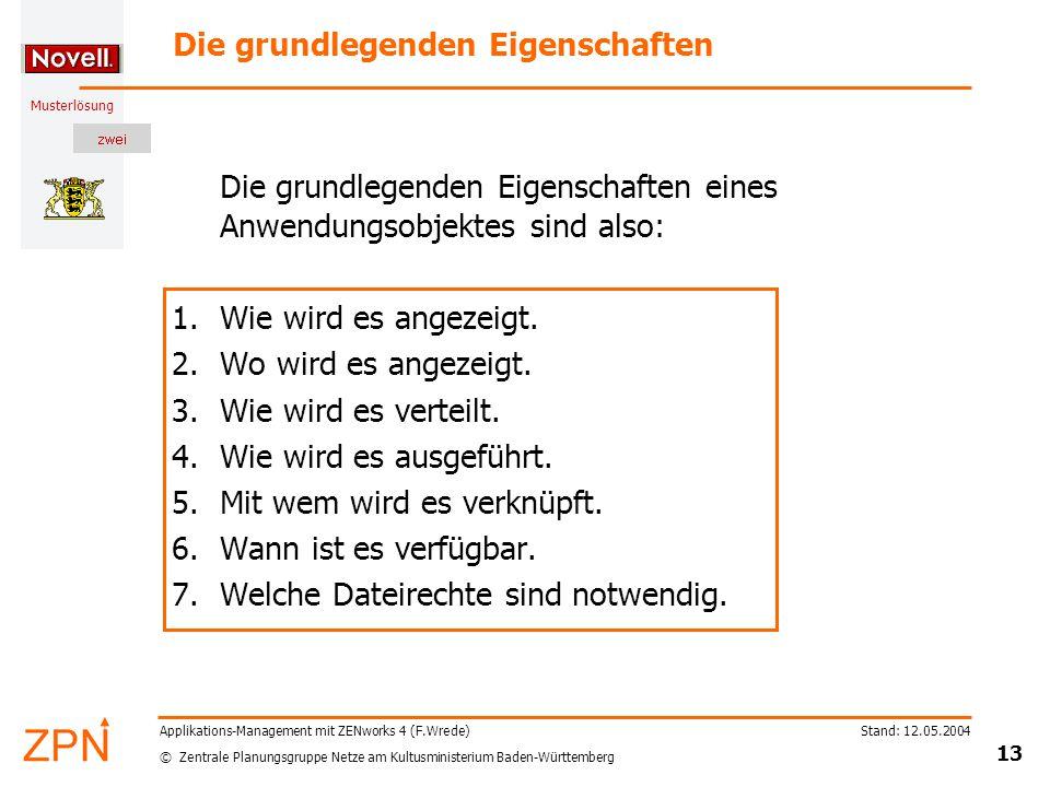 © Zentrale Planungsgruppe Netze am Kultusministerium Baden-Württemberg Musterlösung Stand: 12.05.2004 13 Applikations-Management mit ZENworks 4 (F.Wre