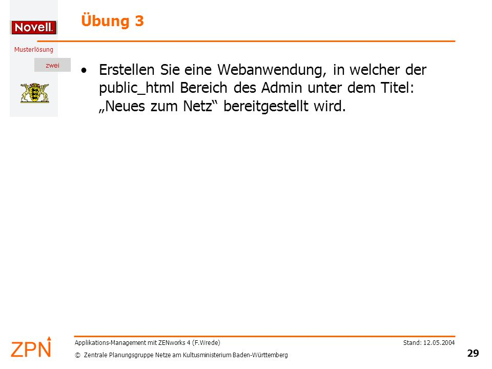 © Zentrale Planungsgruppe Netze am Kultusministerium Baden-Württemberg Musterlösung Stand: 12.05.2004 29 Applikations-Management mit ZENworks 4 (F.Wre
