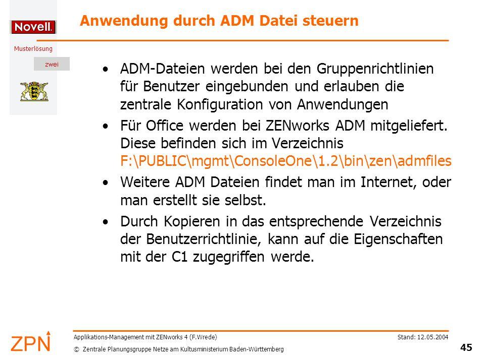 © Zentrale Planungsgruppe Netze am Kultusministerium Baden-Württemberg Musterlösung Stand: 12.05.2004 45 Applikations-Management mit ZENworks 4 (F.Wre