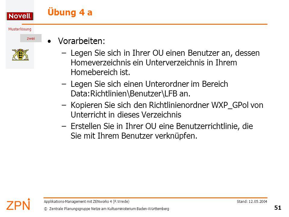 © Zentrale Planungsgruppe Netze am Kultusministerium Baden-Württemberg Musterlösung Stand: 12.05.2004 51 Applikations-Management mit ZENworks 4 (F.Wre