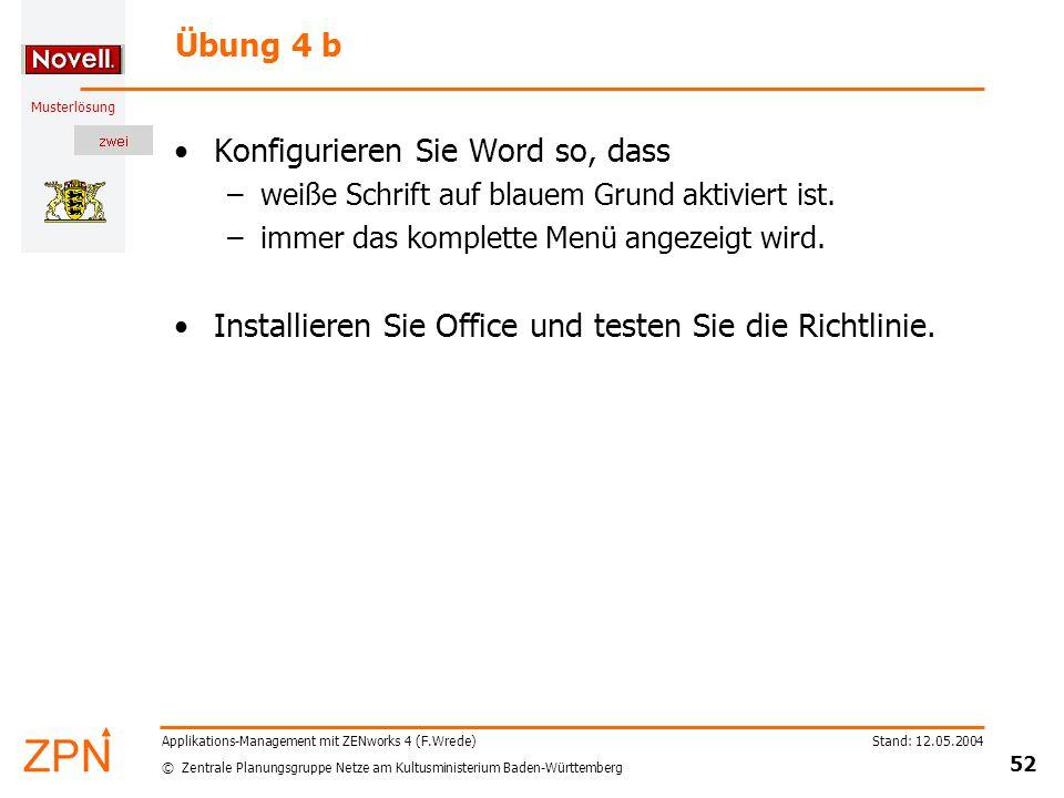 © Zentrale Planungsgruppe Netze am Kultusministerium Baden-Württemberg Musterlösung Stand: 12.05.2004 52 Applikations-Management mit ZENworks 4 (F.Wre