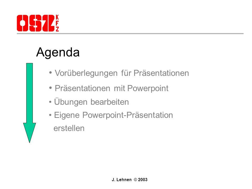 Agenda Vorüberlegungen für Präsentationen Präsentationen mit Powerpoint Übungen bearbeiten Eigene Powerpoint-Präsentation erstellen J.