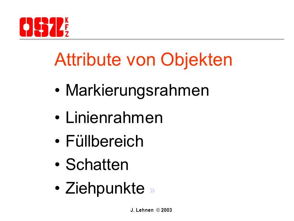Arbeitsebene Objekte Texte Grafiken Linien Diagramme Organigramme J. Lehnen © 2003