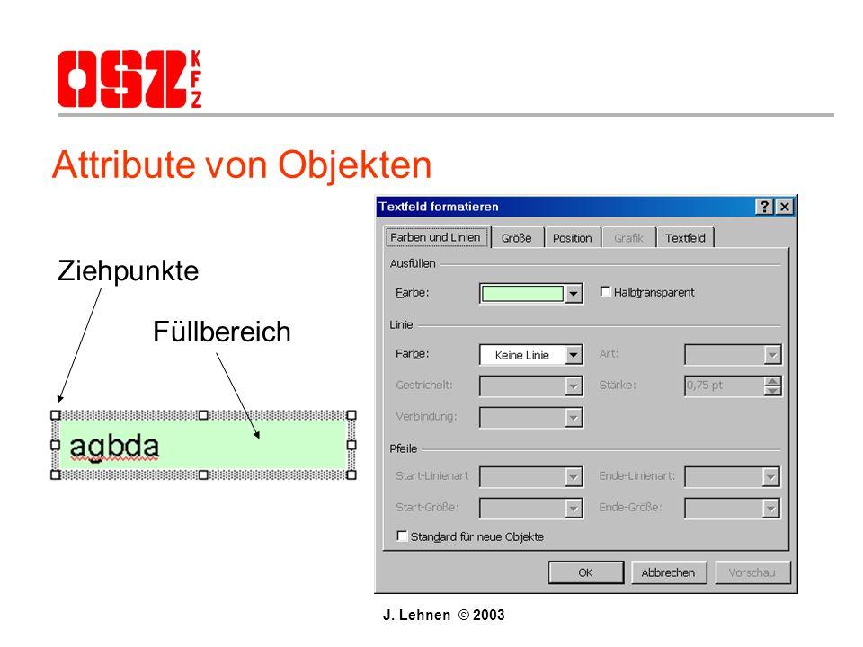 Attribute von Objekten Markierungsrahmen Linienrahmen Füllbereich Schatten Ziehpunkte » J. Lehnen © 2003