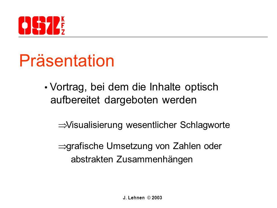Präsentation Vortrag, bei dem die Inhalte optisch aufbereitet dargeboten werden  Visualisierung wesentlicher Schlagworte  grafische Umsetzung von Zahlen oder abstrakten Zusammenhängen J.