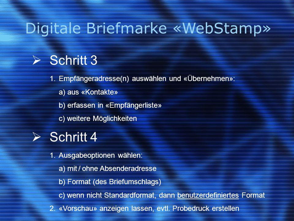 Digitale Briefmarke «WebStamp»  Schritt 3 1.Empfängeradresse(n) auswählen und «Übernehmen»: a) aus «Kontakte» b) erfassen in «Empfängerliste» c) weit