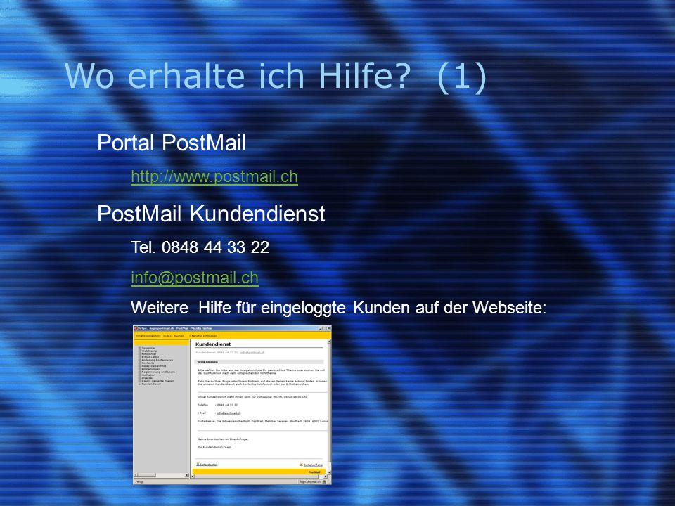 Wo erhalte ich Hilfe? (1) Portal PostMail http://www.postmail.ch PostMail Kundendienst Tel. 0848 44 33 22 info@postmail.ch Weitere Hilfe für eingelogg