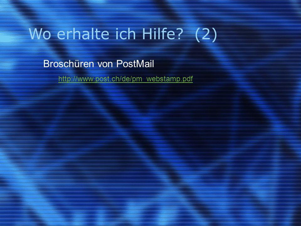 Wo erhalte ich Hilfe? (2) Broschüren von PostMail http://www.post.ch/de/pm_webstamp.pdf