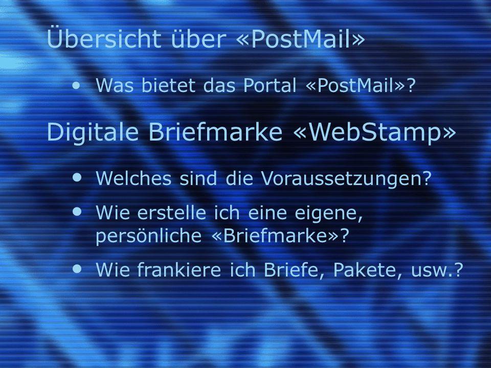 Übersicht über «PostMail» Was bietet das Portal «PostMail»? Digitale Briefmarke «WebStamp» Welches sind die Voraussetzungen? Wie erstelle ich eine eig