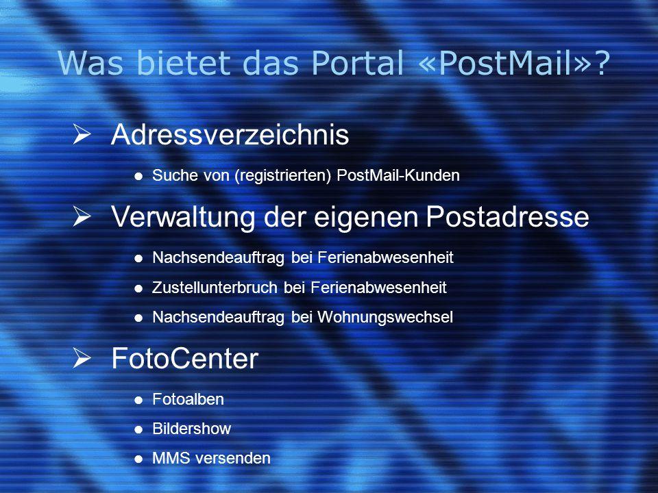 Was bietet das Portal «PostMail»?  Adressverzeichnis Suche von (registrierten) PostMail-Kunden  Verwaltung der eigenen Postadresse Nachsendeauftrag