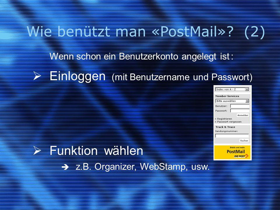 Wie benützt man «PostMail»? (2) Wenn schon ein Benutzerkonto angelegt ist :  Einloggen (mit Benutzername und Passwort)  Funktion wählen  z.B. Organ