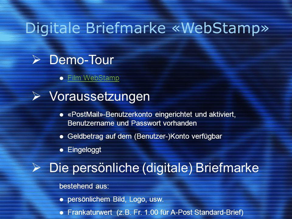 Digitale Briefmarke «WebStamp»  Demo-Tour Film WebStamp  Voraussetzungen «PostMail»-Benutzerkonto eingerichtet und aktiviert, Benutzername und Passw