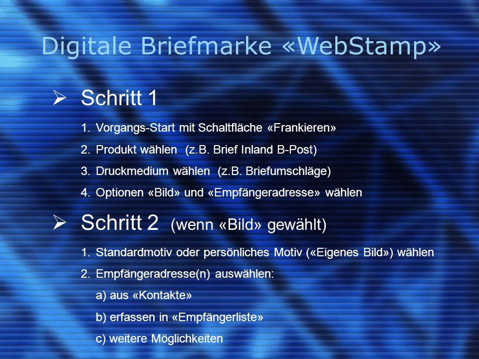 Digitale Briefmarke «WebStamp»  Schritt 3 1.Empfängeradresse(n) auswählen und «Übernehmen»: a) aus «Kontakte» b) erfassen in «Empfängerliste» c) weitere Möglichkeiten  Schritt 4 1.Ausgabeoptionen wählen: a) mit / ohne Absenderadresse b) Format (des Briefumschlags) c) wenn nicht Standardformat, dann benutzerdefiniertes Format 2.«Vorschau» anzeigen lassen, evtl.