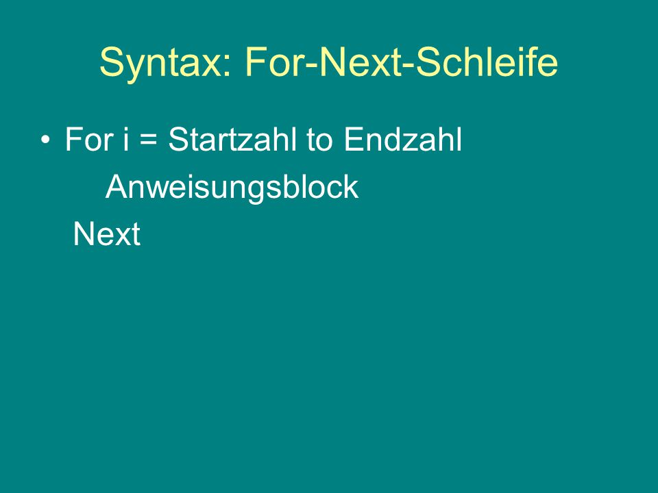 Syntax: For-Next-Schleife For i = Startzahl to Endzahl Anweisungsblock Next