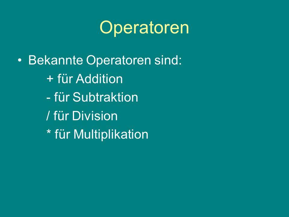 Operatoren Bekannte Operatoren sind: + für Addition - für Subtraktion / für Division * für Multiplikation