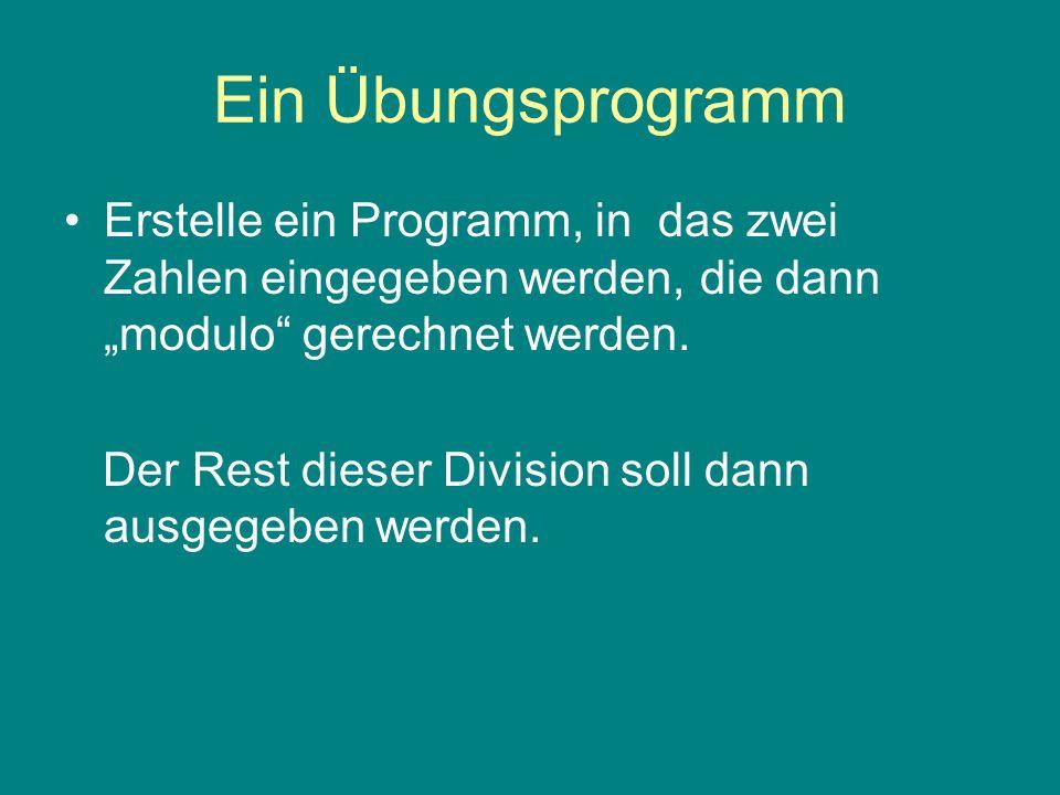 """Ein Übungsprogramm Erstelle ein Programm, in das zwei Zahlen eingegeben werden, die dann """"modulo gerechnet werden."""