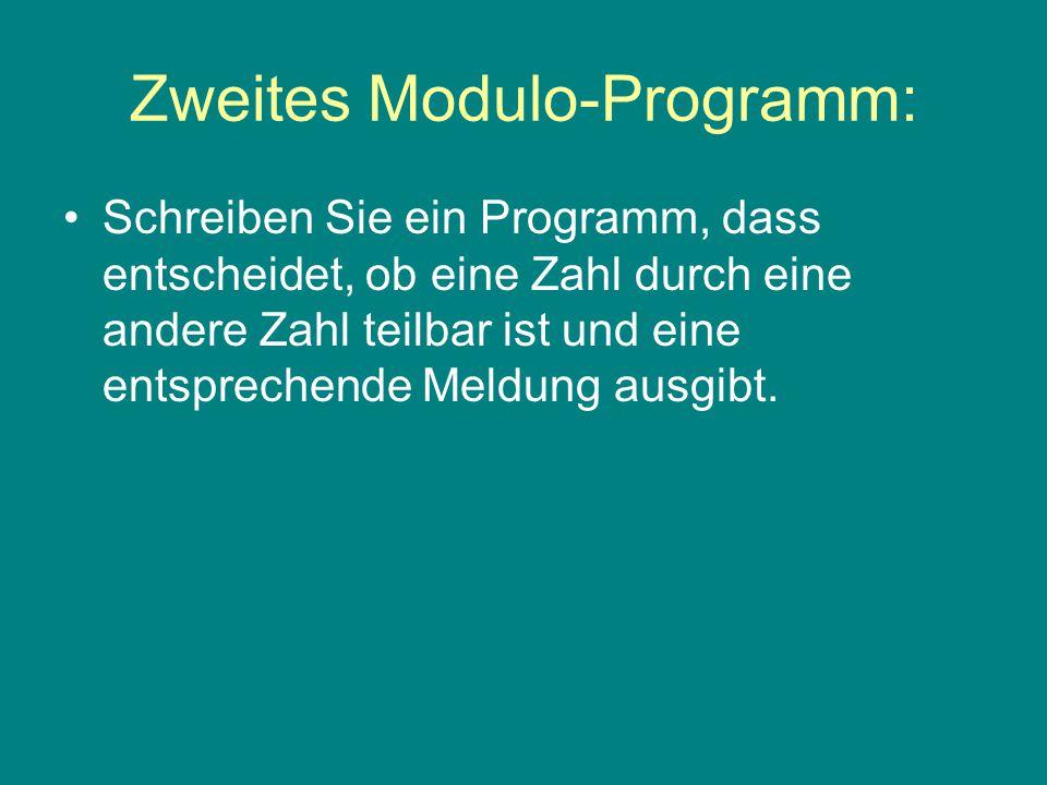Zweites Modulo-Programm: Schreiben Sie ein Programm, dass entscheidet, ob eine Zahl durch eine andere Zahl teilbar ist und eine entsprechende Meldung ausgibt.