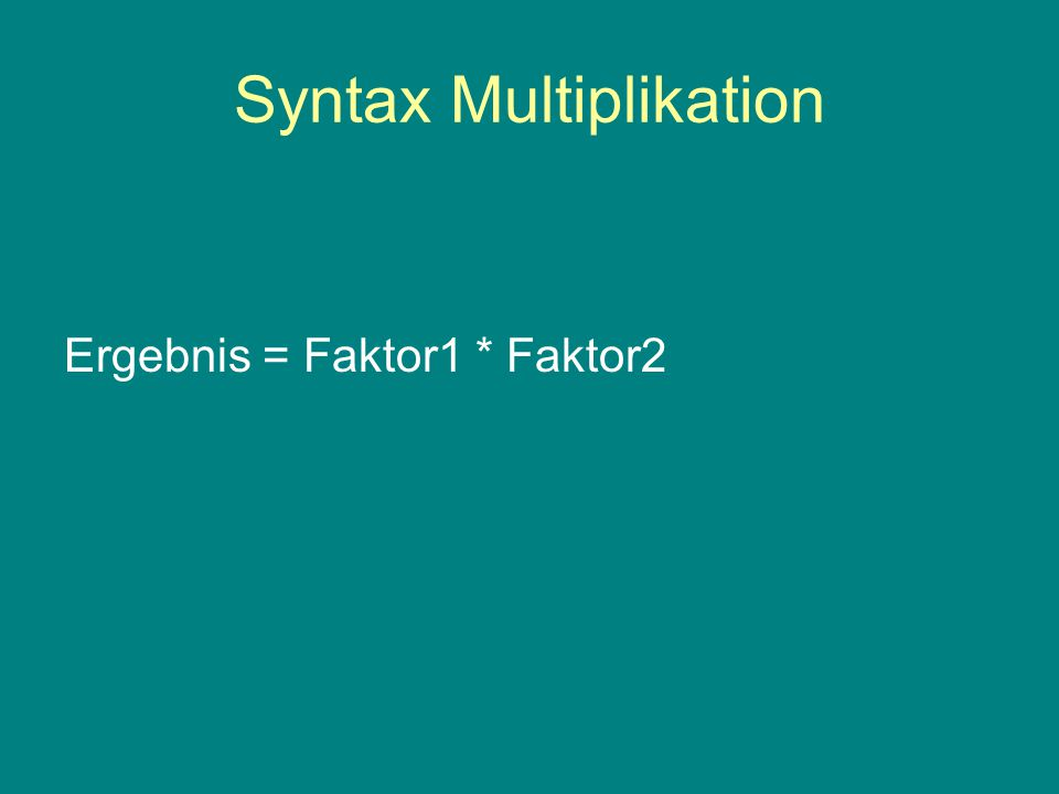 Syntax Multiplikation Ergebnis = Faktor1 * Faktor2