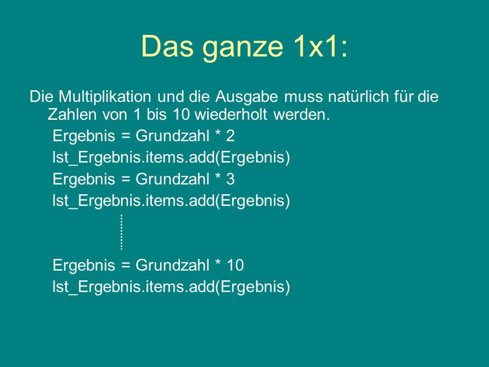 Das ganze 1x1: Die Multiplikation und die Ausgabe muss natürlich für die Zahlen von 1 bis 10 wiederholt werden.
