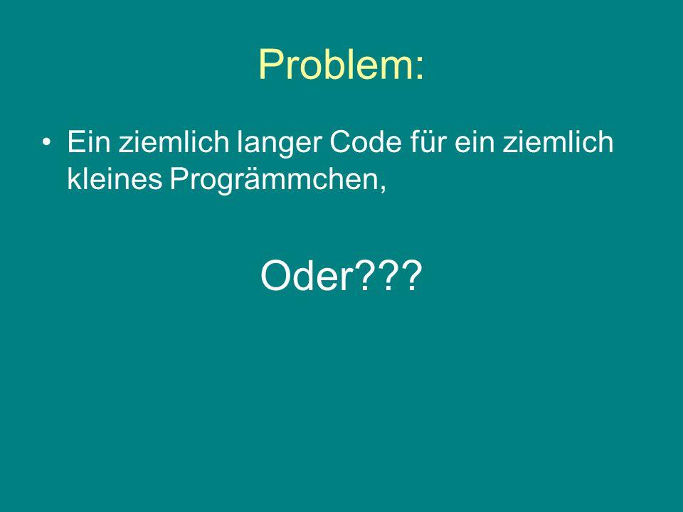 Problem: Ein ziemlich langer Code für ein ziemlich kleines Progrämmchen, Oder???