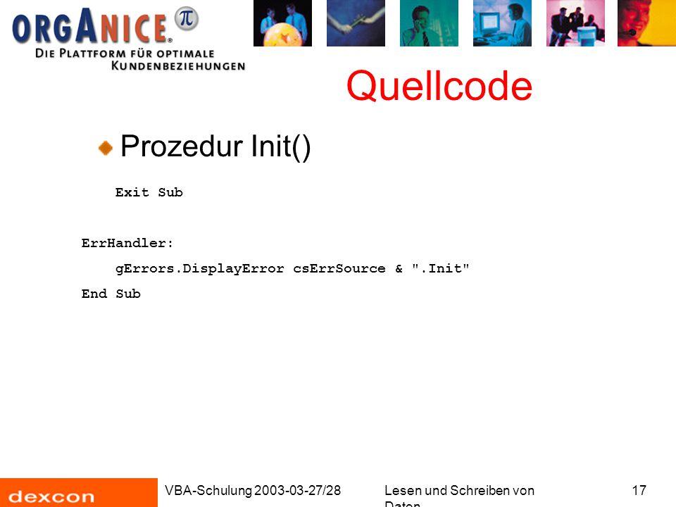 VBA-Schulung 2003-03-27/28Lesen und Schreiben von Daten 17 Quellcode Prozedur Init() Exit Sub ErrHandler: gErrors.DisplayError csErrSource & .Init End Sub